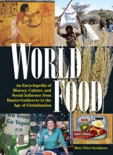 World Food: An Encyclopedia of History, Culture and Social Influence from Hunter Gatherers to the Age of Globalization: An Encyclopedia of History, Culture and Social Influence from Hunter Gatherers to the Age of Globalization (Hardback)