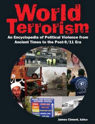 World Terrorism: An Encyclopedia of Political Violence from Ancient Times to the Post-9/11 Era: An Encyclopedia of Political Violence from Ancient Times to the Post-9/11 Era (Hardback)