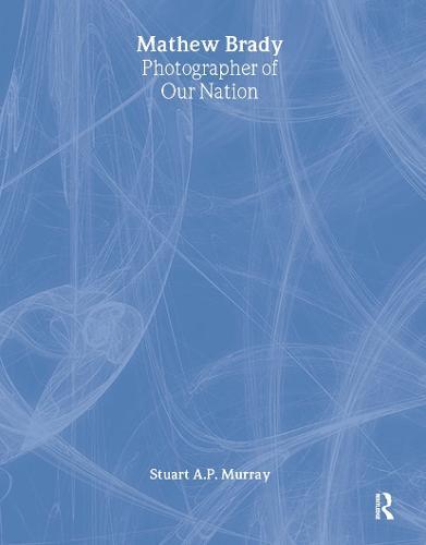 Mathew Brady: Photographer of Our Nation: Photographer of Our Nation (Paperback)