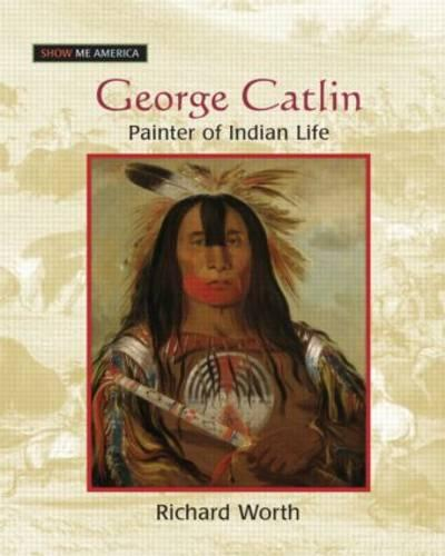 George Catlin: Painter of Indian Life: Painter of Indian Life (Paperback)