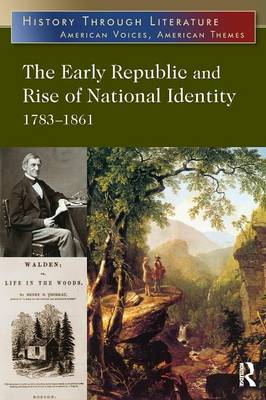 The Early Republic and Rise of National Identity: 1783-1861 - History Through Literature (Paperback)