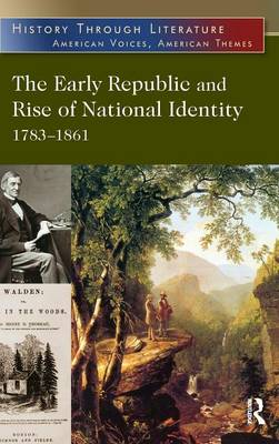 The Early Republic and Rise of National Identity: 1783-1861 - History Through Literature (Hardback)