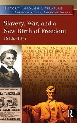 Slavery, War, and a New Birth of Freedom: 1840s-1877 - History Through Literature (Hardback)