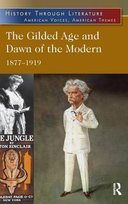 The Gilded Age and Dawn of the Modern: 1877-1919 - History Through Literature (Hardback)
