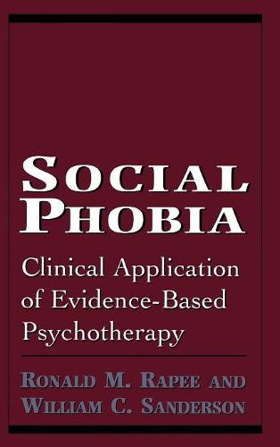 Social Phobia: Clinical Application of Evidence-Based Psychotherapy (Hardback)