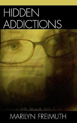 Hidden Addictions: Assessment Practices for Psychotherapists, Counselors, and Health Care Providers (Hardback)
