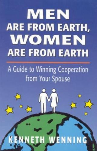 Men are from Earth, Women are from Earth: A Guide to Winning Cooperation from Your Spouse (Paperback)