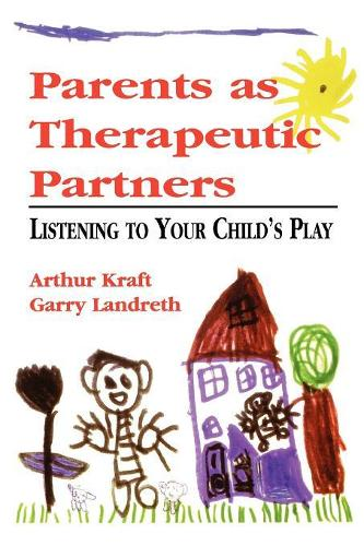 Parents as Therapeutic Partners: Are You Listening to Your Child's Play? (Paperback)