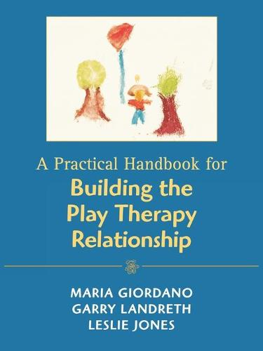 A Practical Handbook for Building the Play Therapy Relationship (Paperback)