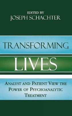 Transforming Lives: Analyst and Patient View the Power of Psychoanalytic Treatment (Hardback)