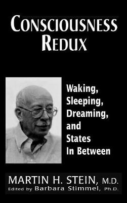 Consciousness Redux: Waking, Sleeping, Dreaming, and States in-between: Collected Papers of Martin H. Stein, M. D. (Hardback)