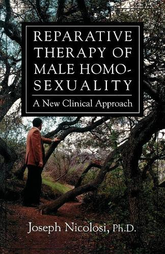 Reparative Therapy of Male Homosexuality: A New Clinical Approach (Paperback)