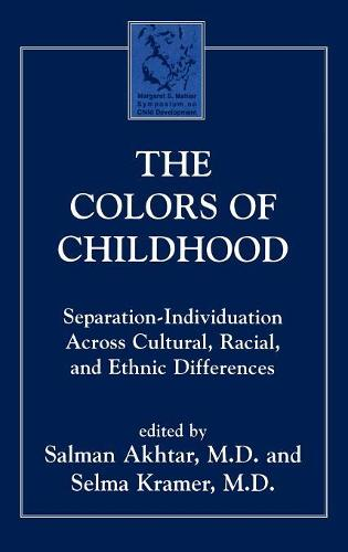 The Colors of Childhood: Separation-Individuation across Cultural, Racial, and Ethnic Diversity - Margaret S. Mahler (Hardback)