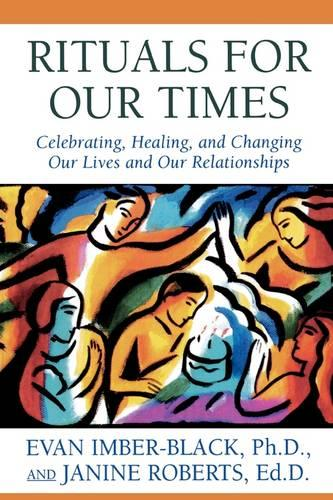 Rituals for Our Times: Celebrating, Healing, and Changing Our Lives and Our Relationships (Paperback)