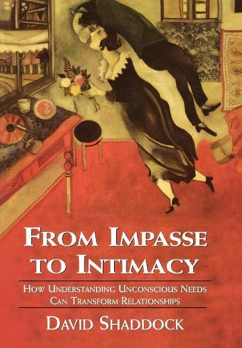 From Impasse to Intimacy: Understanding Unconscious Needs Can Transform Relationships (Hardback)