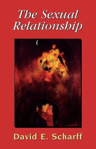 The Sexual Relationship: An Object Relations View of Sex and the Family - The Library of Object Relations (Paperback)