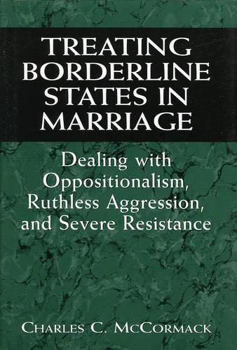 Treating Borderline States in Marriage: Dealing with Oppositionalism, Ruthless Aggression, and Severe Resistance - Library of Object Relations (Hardback)