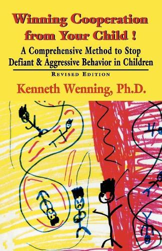 Winning Cooperation from Your Child!: A Comprehensive Method to Stop Defiant and Aggressive Behavior in Children (Paperback)