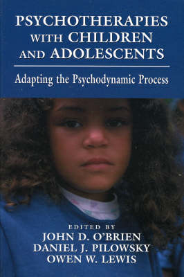Psychotherapies with Children and Adolescents: Adapting the Psychodynamic Process (Paperback)