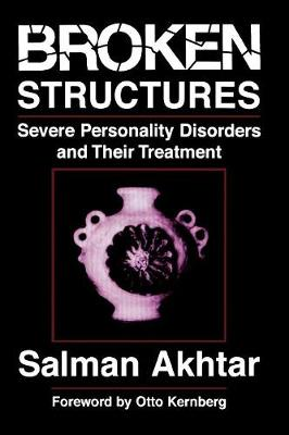 Broken Structures: Severe Personality Disorders and Their Treatment (Paperback)