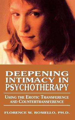 Deepening Intimacy in Psychotherapy: Using the Erotic Transference and Countertransference (Hardback)