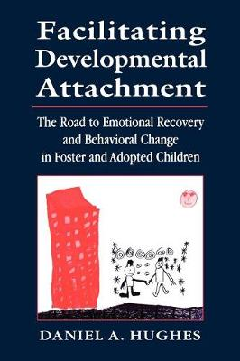 Facilitating Developmental Attachment: The Road to Emotional Recovery and Behavioral Change in Foster and Adopted Children (Paperback)