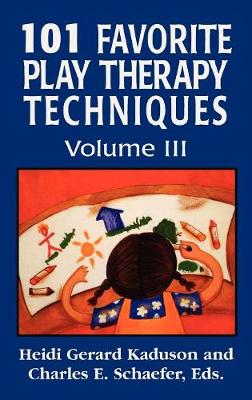 101 Favorite Play Therapy Techniques - 101 Favorite Play Therapy Techniques (Hardback)