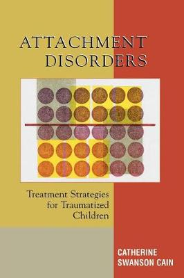 Attachment Disorders: Treatment Strategies for Traumatized Children (Paperback)