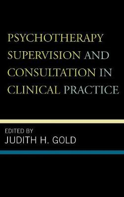 Psychotherapy Supervision and Consultation in Clinical Practice (Hardback)