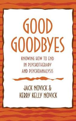 Good Goodbyes: Knowing How to End in Psychotherapy and Psychoanalysis (Hardback)