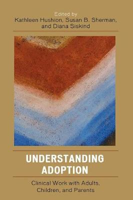 Understanding Adoption: Clinical Work with Adults, Children, and Parents (Paperback)