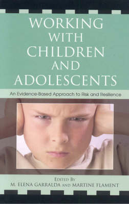 Working with Children and Adolescents: An Evidence-Based Approach to Risk and Resilience (Hardback)