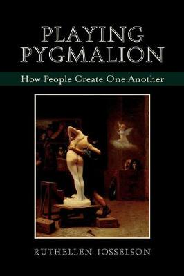 Playing Pygmalion: How People Create One Another (Paperback)