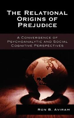 The Relational Origins of Prejudice: A Convergence of Psychoanalytic and Social Cognitive Perspectives - The Library of Object Relations (Hardback)