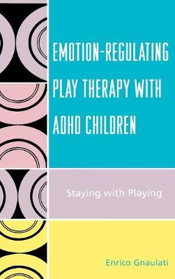 Emotion-Regulating Play Therapy with ADHD Children: Staying with Playing (Hardback)