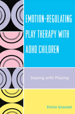 Emotion-Regulating Play Therapy with ADHD Children: Staying with Playing (Paperback)