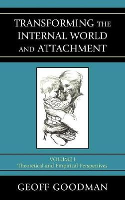 Transforming the Internal World and Attachment: Theoretical and Empirical Perspectives - Transforming the Internal World and Attachment (Hardback)