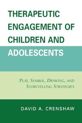 Therapeutic Engagement of Children and Adolescents: Play, Symbol, Drawing, and Storytelling Strategies (Paperback)