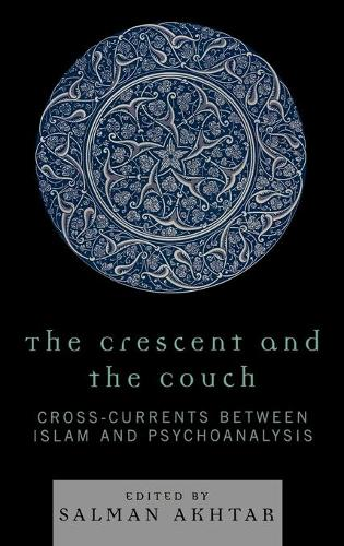 The Crescent and the Couch: Cross-currents Between Islam and Psychoanalysis (Hardback)