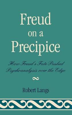 Freud on a Precipice: How Freud's Fate Pushed Psychoanalysis Over the Edge (Hardback)