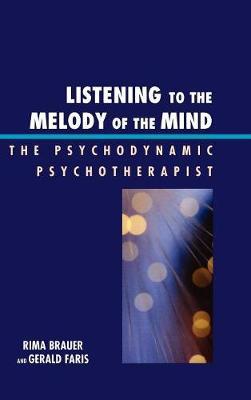 Listening to the Melody of the Mind: The Psychodynamic Psychotherapist (Hardback)