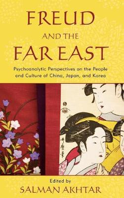 Freud and the Far East: Psychoanalytic Perspectives on the People and Culture of China, Japan, and Korea (Hardback)
