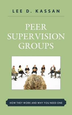 Peer Supervision Groups: How They Work and Why You Need One (Hardback)