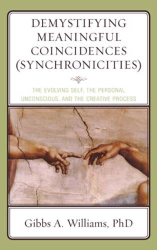 Demystifying Meaningful Coincidences (Synchronicities): The Evolving Self, the Personal Unconscious, and the Creative Process (Paperback)