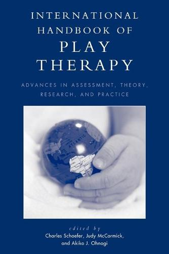 International Handbook of Play Therapy: Advances in Assessment, Theory, Research and Practice (Paperback)