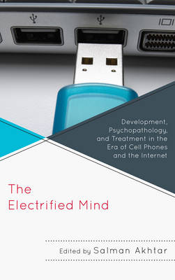 The Electrified Mind: Development, Psychopathology, and Treatment in the Era of Cell Phones and the Internet - Margaret S. Mahler (Paperback)