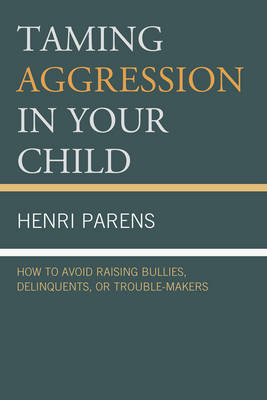 Taming Aggression in Your Child: How to Avoid Raising Bullies, Delinquents, or Trouble-Makers (Paperback)