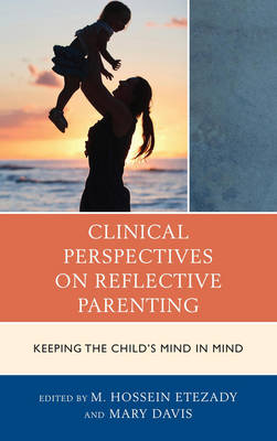 Clinical Perspectives on Reflective Parenting: Keeping the Child's Mind in Mind - The Vulnerable Child: Studies in Social Issues and Child Psychoanalysis (Hardback)