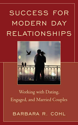 Success for Modern Day Relationships: Working with Dating, Engaged, and Married Couples (Hardback)