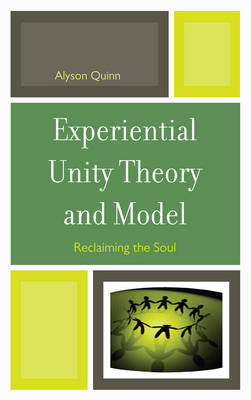 Experiential Unity Theory and Model: Reclaiming the Soul (Hardback)